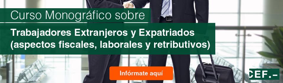 Curso Monográfico sobre Trabajadores Extranjeros y Expatriados (aspectos fiscales, laborales y retributivos)